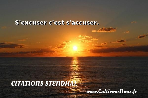 S excuser c est s accuser.   Une citation de Stendhal CITATIONS STENDHAL