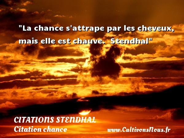 La Chance S Attrape Par Les Citations Stendhal Cultivons Nous