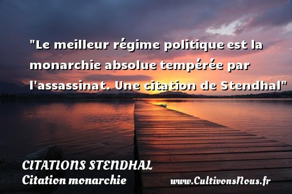 Citations Stendhal - Citation monarchie - Citation politique - Le meilleur régime politiqueest la monarchie absoluetempérée par l assassinat.  Une  citation  de Stendhal CITATIONS STENDHAL