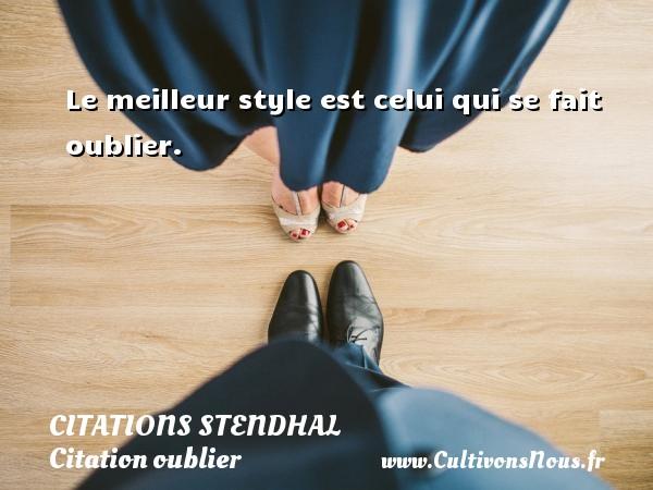 Citations Stendhal - Citation oublier - Le meilleur style est celui qui se fait oublier.   Une citation de Stendhal CITATIONS STENDHAL