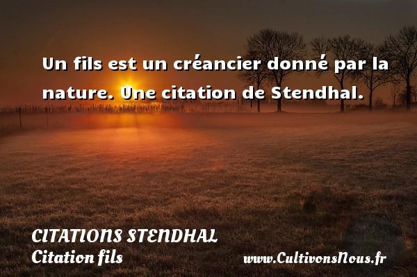 Un fils est un créancier donné par la nature.  Une  citation  de Stendhal. CITATIONS STENDHAL - Citation fils