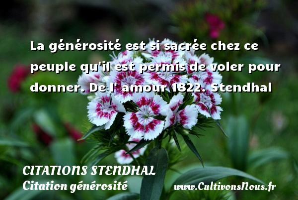 Citations Stendhal - Citation générosité - La générosité est si sacrée chez ce peuple qu il est permis de voler pour donner.  De l  amour 1822. Stendhal CITATIONS STENDHAL