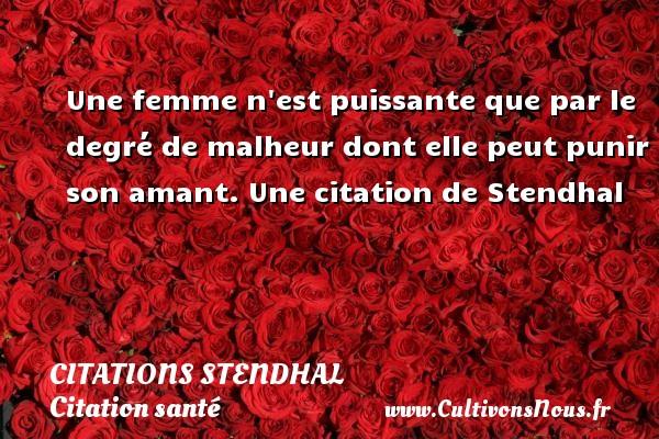 Citations Stendhal - Citation santé - Une femme n est puissante que par le degré de malheur dont elle peut punir son amant.  Une  citation  de Stendhal CITATIONS STENDHAL