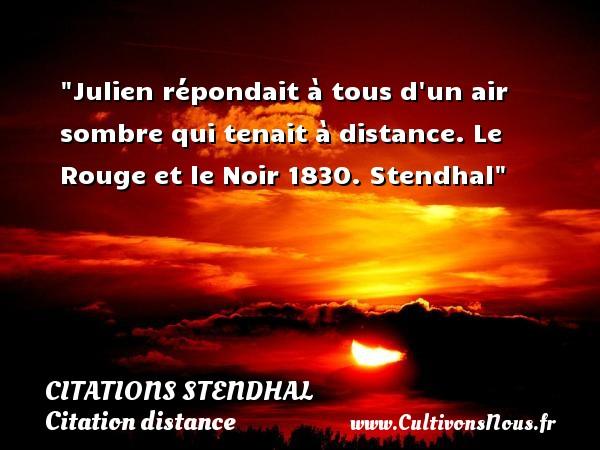 Citations Stendhal - Citation distance - Citation rouge - Julien répondait à tous d un air sombre qui tenait à distance.  Le Rouge et le Noir 1830. Stendhal   Une citation sur la distance CITATIONS STENDHAL