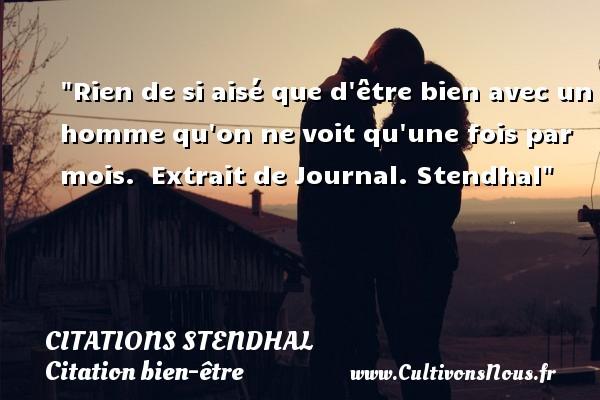 Citations Stendhal - Citation bien-être - Rien de si aisé que d être bien avec un homme qu on ne voit qu une fois par mois.   Extrait de Journal.  Stendhal   Une citation sur bien-être CITATIONS STENDHAL