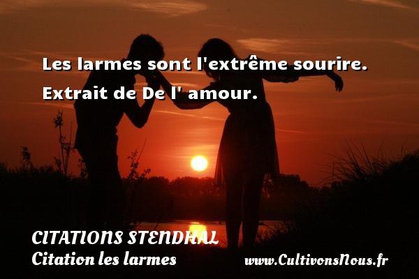 Citations Stendhal - Citation les larmes - Citations sourire - Les larmes sont l extrême sourire.   Extrait de De l  amour.   Une citation de Stendhal CITATIONS STENDHAL