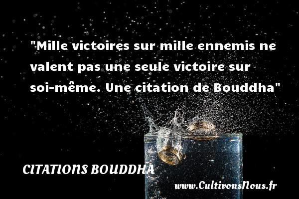 Mille victoires sur mille ennemis ne valent pas une seule victoire sur soi-même.  Une  citation  de Bouddha CITATIONS BOUDDHA - Citation victoire