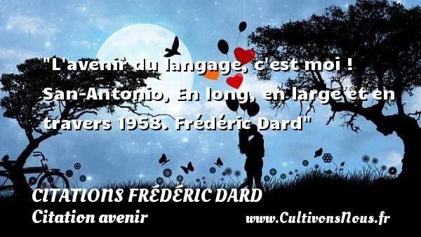 Citations Frédéric Dard - Citation avenir - L avenir du langage, c est moi !  San-Antonio, En long, en large et en travers 1958. Frédéric Dard   Une citation sur avenir CITATIONS FRÉDÉRIC DARD