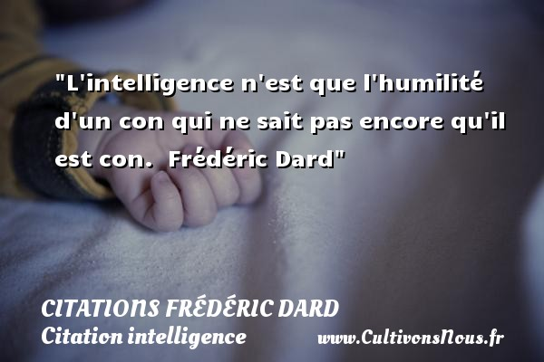 L Intelligence N Est Que Citations Frédéric Dard