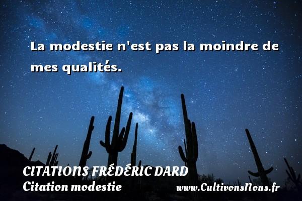 Citations Frédéric Dard - Citation modestie - La modestie n est pas la moindre de mes qualités.   Une citation de Frédéric Dard CITATIONS FRÉDÉRIC DARD
