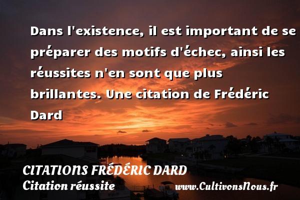 Citations Frédéric Dard - Citation réussite - Dans l existence, il est important de se préparer des motifs d échec, ainsi les réussites n en sont que plus brillantes.  Une  citation  de Frédéric Dard CITATIONS FRÉDÉRIC DARD