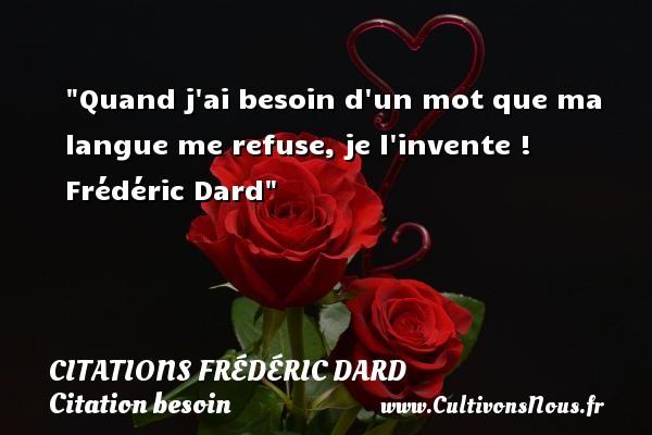 Quand j ai besoin d un mot que ma langue me refuse, je l invente !   Frédéric Dard   Une citation sur le besoin CITATIONS FRÉDÉRIC DARD - Citations Frédéric Dard - Citation besoin