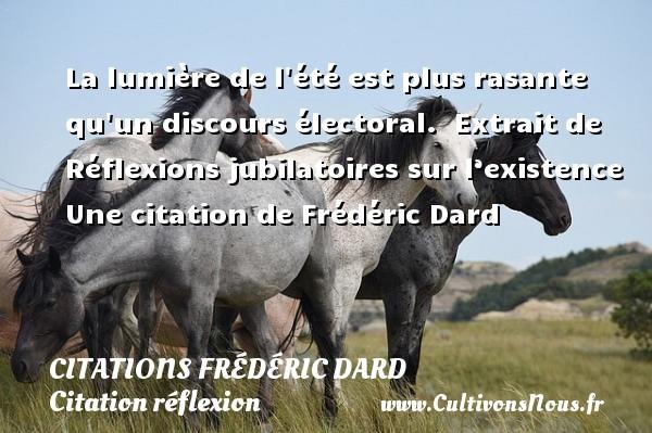 Citations Frédéric Dard - Citation réflexion - La lumière de l été est plus rasante qu un discours électoral.   Extrait de Réflexions jubilatoires sur l'existence  Une  citation  de Frédéric Dard CITATIONS FRÉDÉRIC DARD