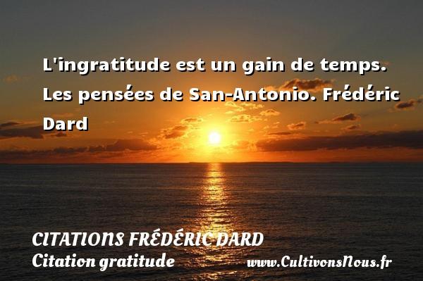 Citations Frédéric Dard - Citation gratitude - L ingratitude est un gain de temps.  Les pensées de San-Antonio. Frédéric Dard CITATIONS FRÉDÉRIC DARD