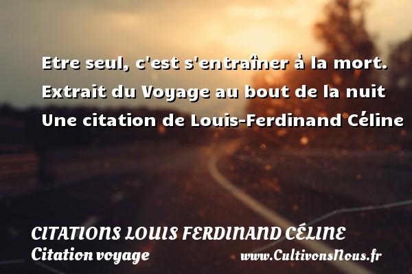 Etre Seul C Est Citations Louis Ferdinand Celine Cultivons Nous