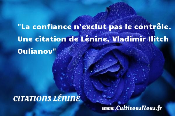 Citations - Citations Lénine - Citation confiance - La confiance n exclut pas le contrôle.  Une  citation  de Lénine, Vladimir Ilitch Oulianov CITATIONS LÉNINE