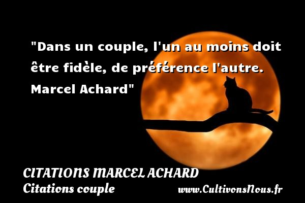 Citations Marcel Achard - Citations couple - Dans un couple, l un au moins doit être fidèle, de préférence l autre.   Marcel Achard   Une citation sur le couple CITATIONS MARCEL ACHARD