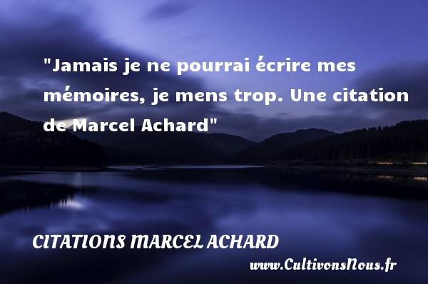 Jamais je ne pourrai écrire mes mémoires, je mens trop.  Une  citation  de Marcel Achard CITATIONS MARCEL ACHARD