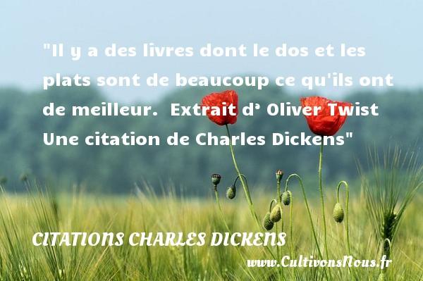 Il y a des livres dont le dos et les plats sont de beaucoup ce qu ils ont de meilleur.   Extrait d' Oliver Twist Une  citation  de Charles Dickens CITATIONS CHARLES DICKENS - Citations - Citations Charles Dickens