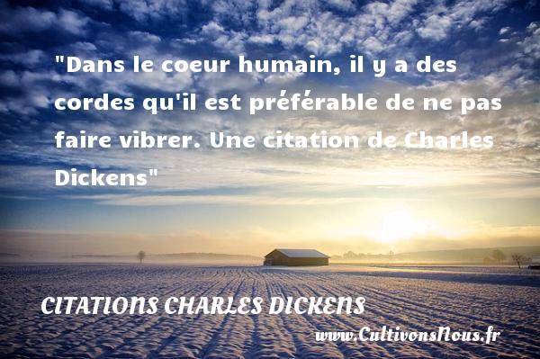 Dans le coeur humain, il y a des cordes qu il est préférable de ne pas faire vibrer.  Une  citation  de Charles Dickens CITATIONS CHARLES DICKENS - Citations - Citations Charles Dickens