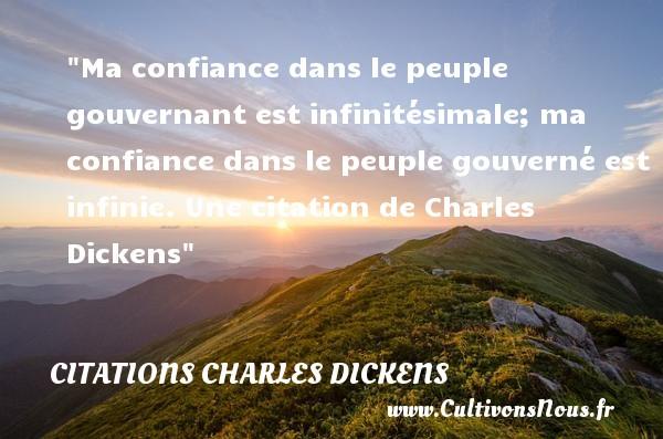 Ma confiance dans le peuple gouvernant est infinitésimale; ma confiance dans le peuple gouverné est infinie.  Une  citation  de Charles Dickens CITATIONS CHARLES DICKENS - Citation confiance