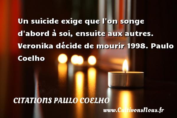 Citations Paulo Coelho - Un suicide exige que l on songe d abord à soi, ensuite aux autres.  Veronika décide de mourir 1998. Paulo Coelho CITATIONS PAULO COELHO