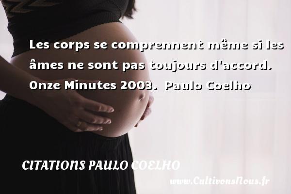 Citations Paulo Coelho - Les corps se comprennent même si les âmes ne sont pas toujours d accord.  Onze Minutes 2003. Paulo Coelho CITATIONS PAULO COELHO