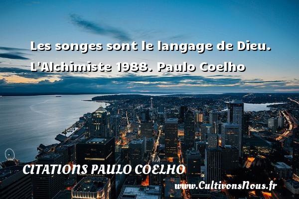 Les songes sont le langage de Dieu.  L Alchimiste 1988. Paulo Coelho CITATIONS PAULO COELHO
