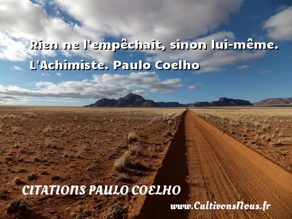 Citations Paulo Coelho - Rien ne l empêchait, sinon lui-même.  L Achimiste. Paulo Coelho CITATIONS PAULO COELHO