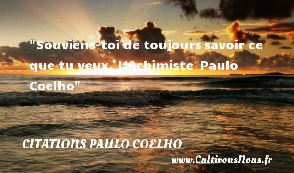 Souviens-toi de toujourssavoir ce que tu veux.  L Achimiste Paulo Coelho CITATIONS PAULO COELHO