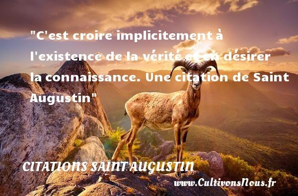 C est croire implicitementà l existence de la véritéet en désirer laconnaissance.  Une  citation  de Saint Augustin CITATIONS SAINT AUGUSTIN