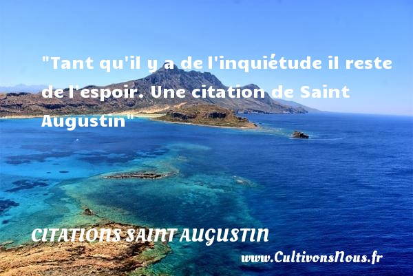 Tant qu il y a del inquiétude il reste del espoir.  Une  citation  de Saint Augustin CITATIONS SAINT AUGUSTIN
