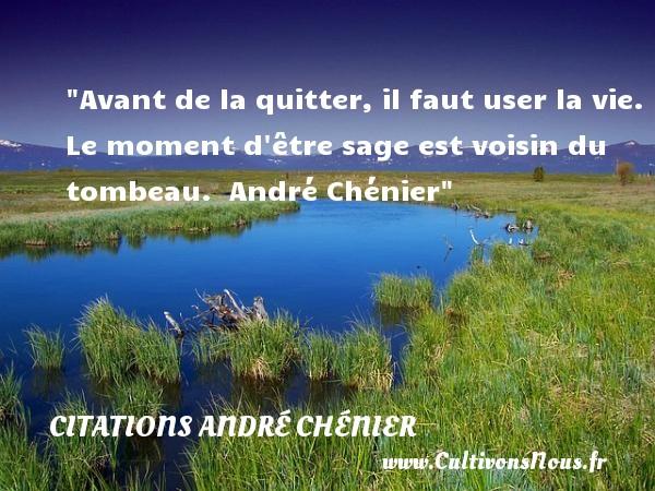 Avant de la quitter il faut user la vie citations andr ch nier cultivons nous - Faut il tondre avant de scarifier ...