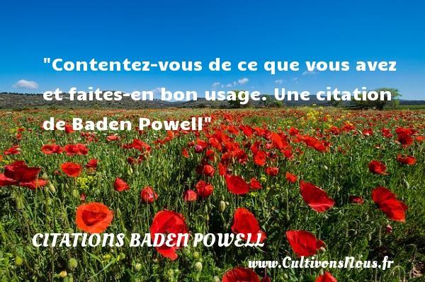 Contentez-vous de ce que vous avez et faites-en bon usage.  Une  citation  de Baden Powell CITATIONS BADEN POWELL