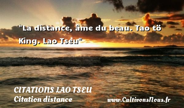Citations Lao Tseu - Citation distance - La distance, âme du beau.  Tao tö King. Lao Tseu   Une citation sur la distance CITATIONS LAO TSEU