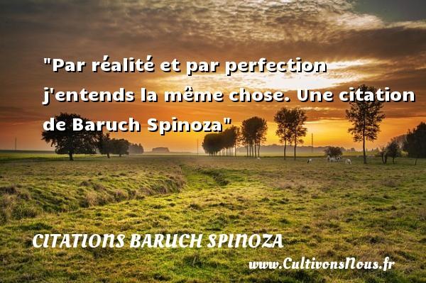 Citations - Citations Baruch Spinoza - Citation réalité - Par réalité et par perfection j entends la même chose.  Une  citation  de Baruch Spinoza CITATIONS BARUCH SPINOZA