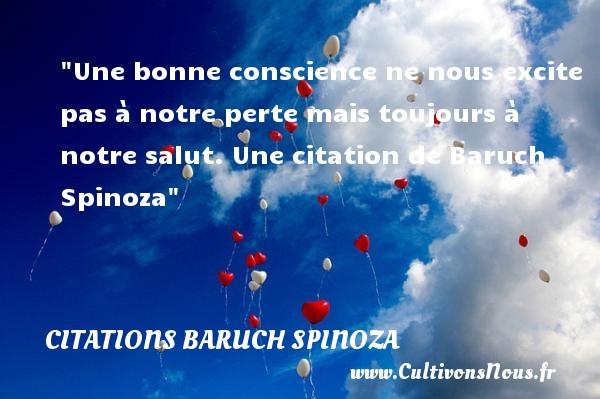Une bonne conscience ne nous excite pas à notre perte mais toujours à notre salut.  Une  citation  de Baruch Spinoza CITATIONS BARUCH SPINOZA