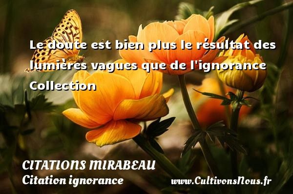 Citations Mirabeau - Citation ignorance - Le doute est bien plus le résultat des lumières vagues que de l ignorance  Collection   Une citation de Comte de Mirabeau CITATIONS MIRABEAU