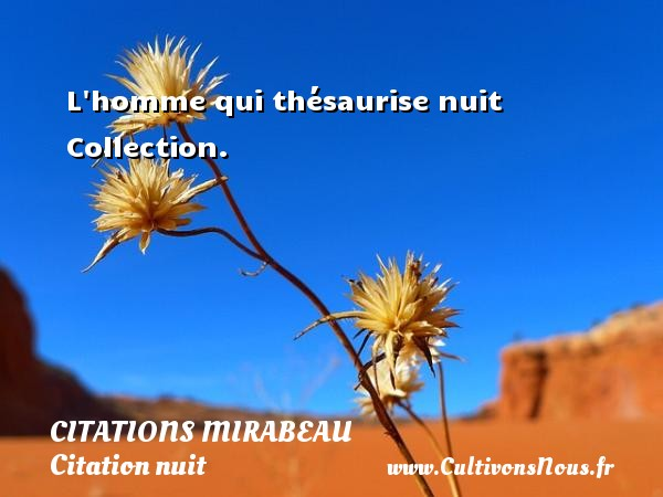 L homme qui thésaurise nuit  Collection.   Une citation de Comte de Mirabeau CITATIONS MIRABEAU - Citation nuit