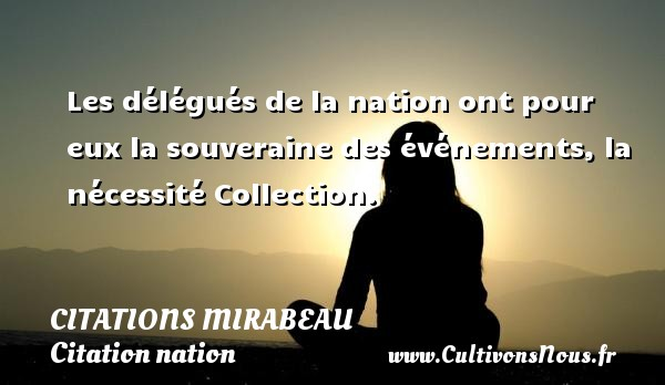 Les délégués de la nation ont pour eux la souveraine des événements, la nécessité  Collection.   Une citation de Comte de Mirabeau CITATIONS MIRABEAU - Citation nation