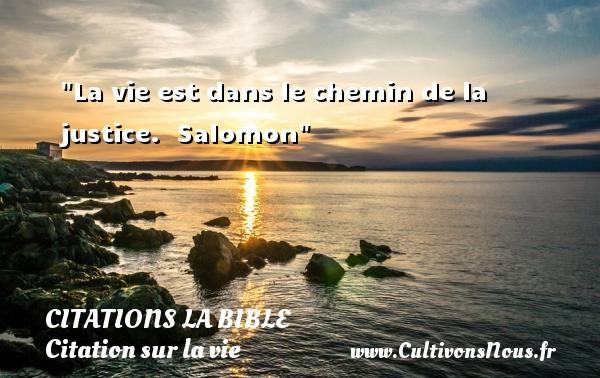 La vie est dans le chemin de la justice.   Salomon   Une citation sur la vie CITATIONS LA BIBLE