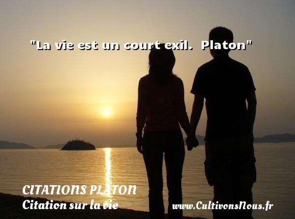 La Vie Est Un Court Exil Citations Platon Cultivons Nous
