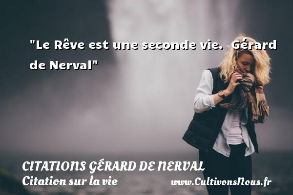 Le Rêve est une seconde vie.   Gérard de Nerval   Une citation sur la vie CITATIONS GÉRARD DE NERVAL - Citations Gérard de Nerval