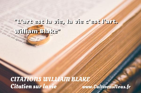Citations William Blake - Citation sur la vie - L art est la vie, la vie c est l art.   William Blake   Une citation sur la vie CITATIONS WILLIAM BLAKE