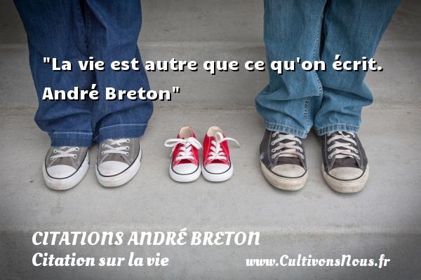 La vie est autre que ce qu on écrit.   André Breton   Une citation sur la vie CITATIONS ANDRÉ BRETON - Citations André Breton