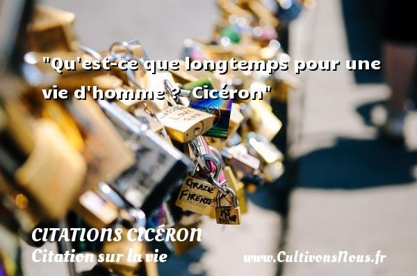 Qu est-ce que longtemps pour une vie d homme ?   Cicéron   Une citation sur la vie CITATIONS CICÉRON - Citations Cicéron