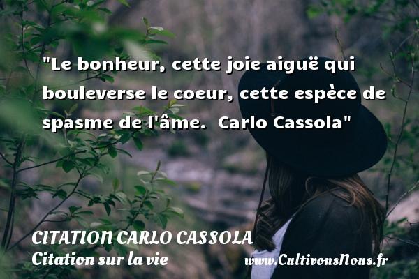 Citation Carlo Cassola - Citation sur la vie - Le bonheur, cette joie aiguë qui bouleverse le coeur, cette espèce de spasme de l âme.   Carlo Cassola   Une citation sur la vie CITATION CARLO CASSOLA