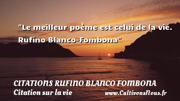 citations Rufino Blanco Fombona - Citation sur la vie - Le meilleur poème est celui de la vie.   Rufino Blanco-Fombona   Une citation sur la vie CITATIONS RUFINO BLANCO FOMBONA