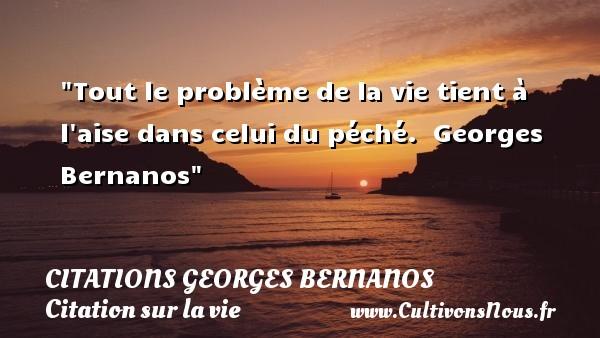 Tout Le Problème De La Vie Citations Georges Bernanos