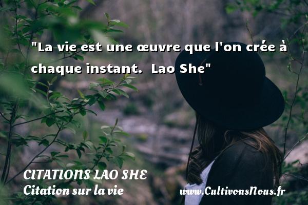Citations Lao Tseu - Citation sur la vie - La vie est une œuvre que l on crée à chaque instant.   Lao She   Une citation sur la vie CITATIONS LAO TSEU